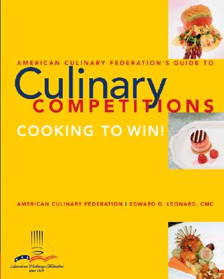 American Culinary Federation's Guide To Culinary Competitions By Leonard, Edward G.